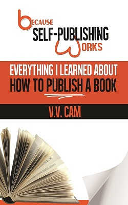 Because Self-Publishing Works: Everything I Learned About How to Publish a Book. Click for details.