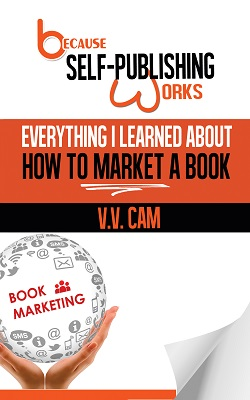 Because Self-Publishing Works: Everything I Learned About How to Market a Book. Click for details.